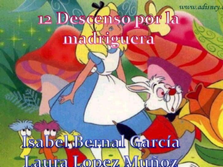 12 Descenso por la<br />madriguera<br />Isabel Bernal García<br />Laura Lopez Muñoz<br />