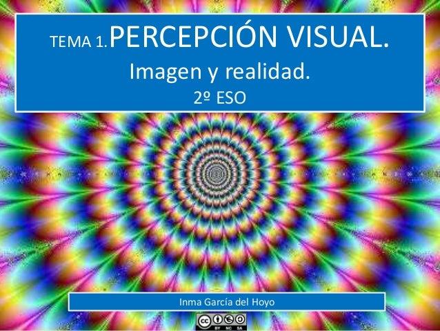 TEMA 1.PERCEPCIÓN VISUAL.  Imagen y realidad.  2º ESO  Inma García del Hoyo