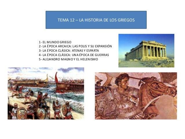 TEMA 12 – LA HISTORIA DE LOS GRIEGOS1- EL MUNDO GRIEGO2- LA ÉPOCA ARCAICA: LAS POLIS Y SU EXPANSIÓN3- LA ÉPOCA CLÁSICA: AT...