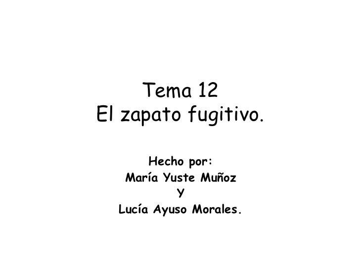 Tema 12 El zapato fugitivo. Hecho por: María Yuste Muñoz Y Lucía Ayuso Morales.
