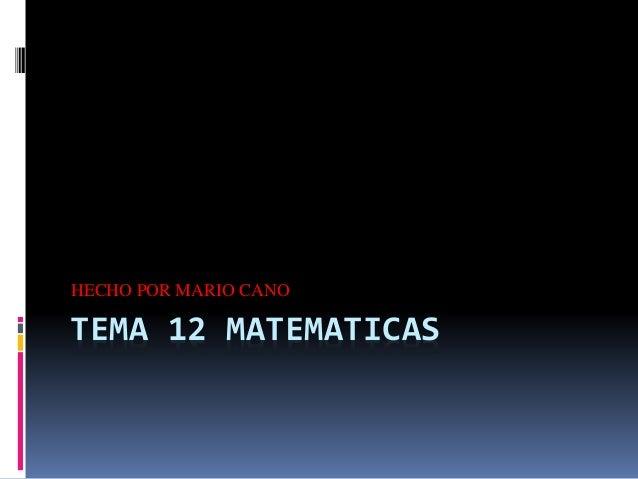 TEMA 12 MATEMATICAS HECHO POR MARIO CANO