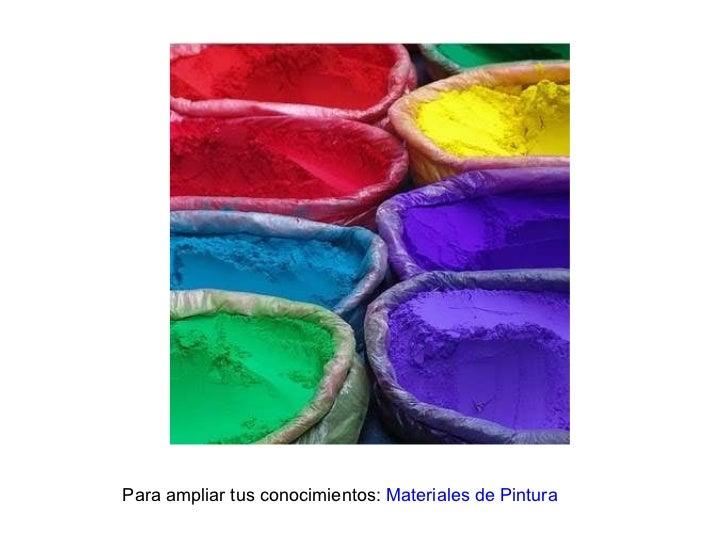 Para ampliar tus conocimientos:  Materiales de Pintura