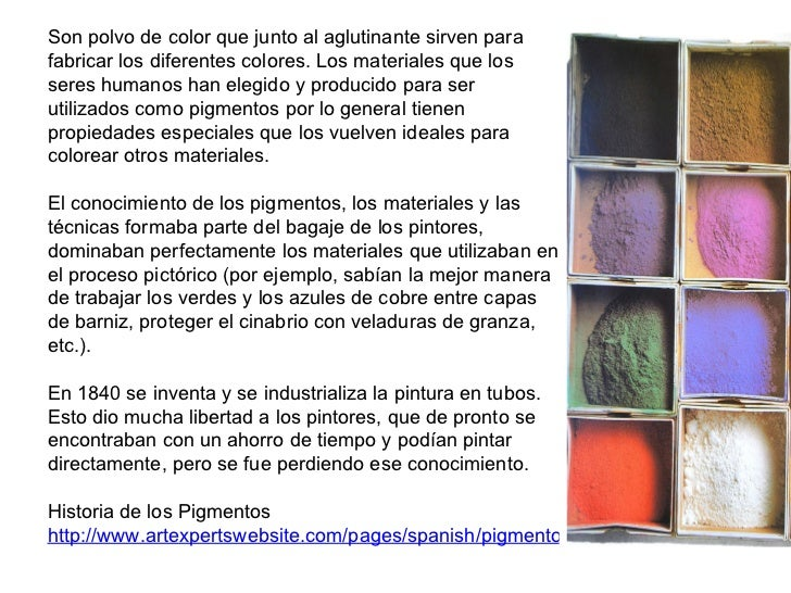 <ul><li> </li></ul>Son polvo de color que junto al aglutinante sirven para fabricar los diferentes colores. Los materiale...