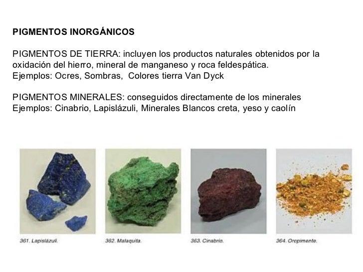 PIGMENTOS INORGÁNICOS  PIGMENTOS DE TIERRA: incluyen los productos naturales obtenidos por la oxidación del hierro, miner...