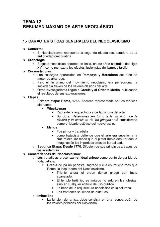 1 TEMA 12 RESUMEN MÁXIMO DE ARTE NEOCLÁSICO 1.- CARACTERÍSTICAS GENERALES DEL NEOCLASICISMO Contexto: o El Neoclasicismo r...