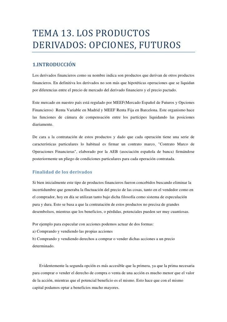 TEMA 13. LOS PRODUCTOS DERIVADOS: OPCIONES, FUTUROS <br />1. INTRODUCCIÓN<br />Los derivados financieros como su nombre in...