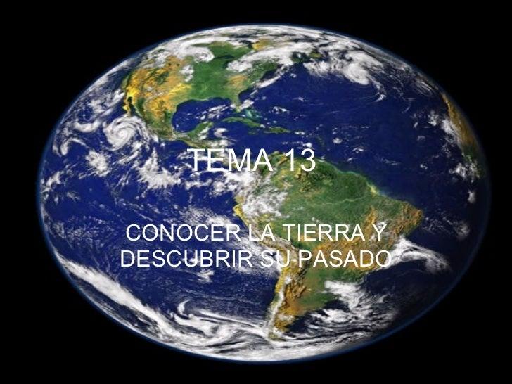TEMA 13   CONOCER LA TIERRA Y DESCUBRIR SU PASADO