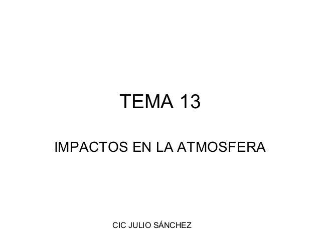 TEMA 13IMPACTOS EN LA ATMOSFERA      CIC JULIO SÁNCHEZ
