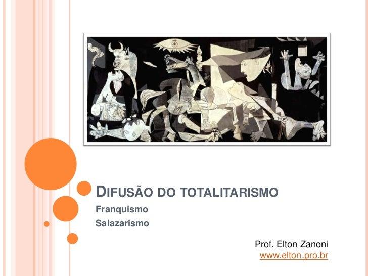 DIFUSÃO DO TOTALITARISMOFranquismoSalazarismo                    Prof. Elton Zanoni                     www.elton.pro.br
