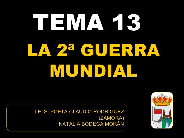TEMA 13LA 2ª GUERRA  MUNDIALI.E. S. POETA CLAUDIO RODRIGUEZ                       (ZAMORA)          NATALIA BODEGA MORÁN