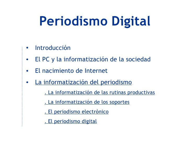 Periodismo Digital <ul><li>Introducción </li></ul><ul><li>El PC y la informatización de la sociedad </li></ul><ul><li>El n...