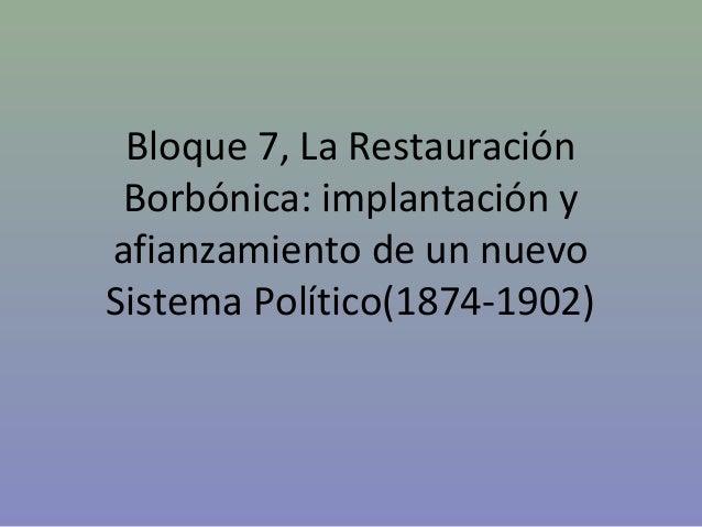 Bloque 7, La Restauración Borbónica: implantación y afianzamiento de un nuevo Sistema Político(1874-1902)