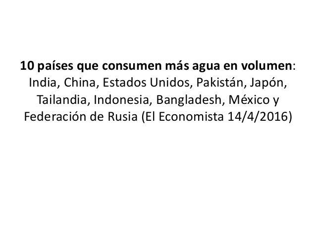 10 países que consumen más agua en volumen: India, China, Estados Unidos, Pakistán, Japón, Tailandia, Indonesia, Banglades...