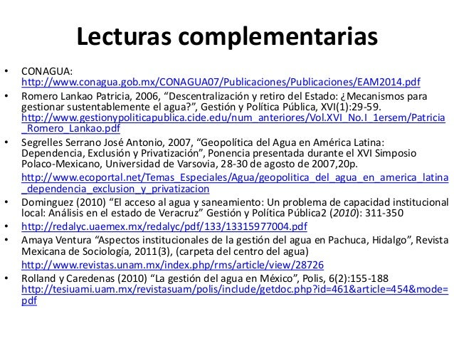 Lecturas complementarias • CONAGUA: http://www.conagua.gob.mx/CONAGUA07/Publicaciones/Publicaciones/EAM2014.pdf • Romero L...