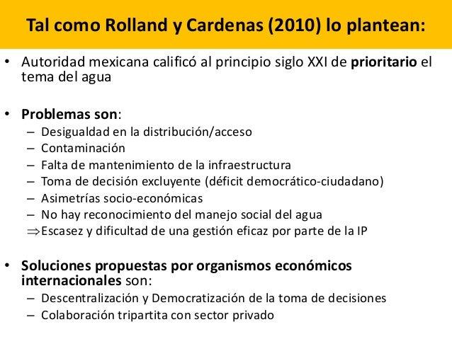 Tal como Rolland y Cardenas (2010) lo plantean: • Autoridad mexicana calificó al principio siglo XXI de prioritario el tem...