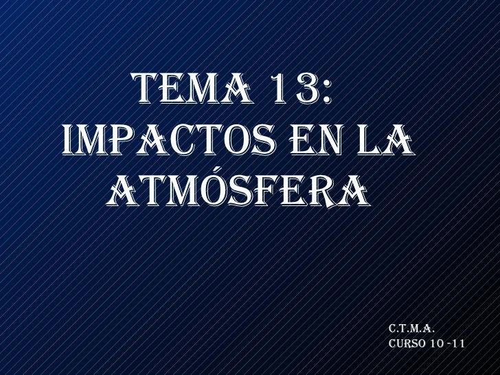 Tema 13:  Impactos en la atmósfera C.T.M.A. CURSO 10 -11