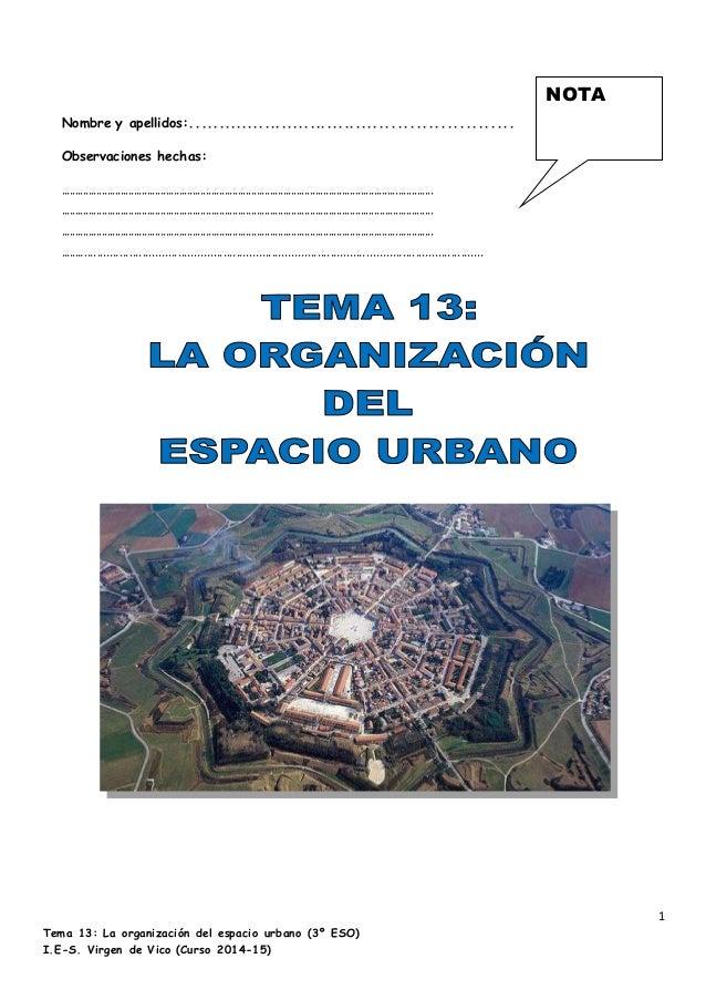 1 Tema 13: La organización del espacio urbano (3º ESO) I.E-S. Virgen de Vico (Curso 2014-15) Nombre y apellidos:.............