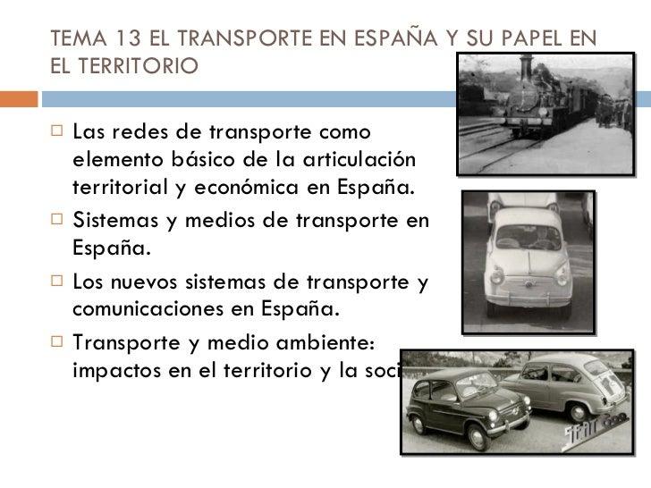 TEMA 13 EL TRANSPORTE EN ESPAÑA Y SU PAPEL EN EL TERRITORIO <ul><li>Las redes de transporte como elemento básico de la art...
