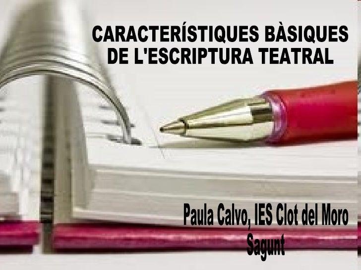 CARACTERÍSTIQUES BÀSIQUES DE L'ESCRIPTURA TEATRAL Paula Calvo, IES Clot del Moro Sagunt