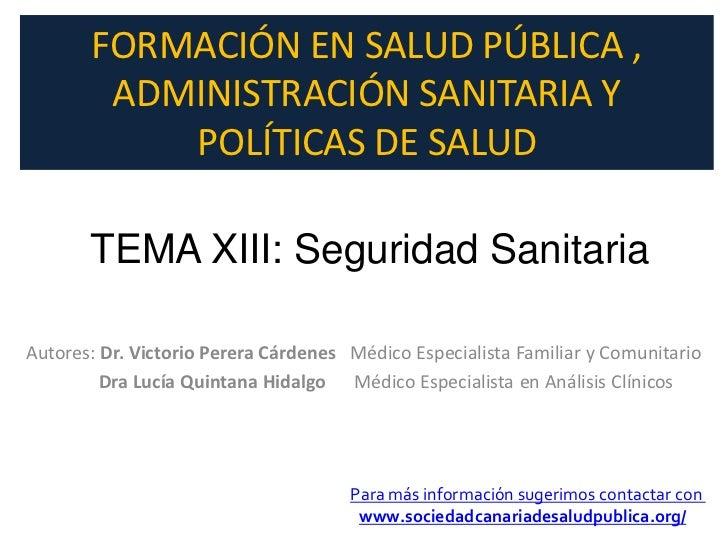 FORMACIÓN EN SALUD PÚBLICA ,        ADMINISTRACIÓN SANITARIA Y           POLÍTICAS DE SALUD       TEMA XIII: Seguridad San...