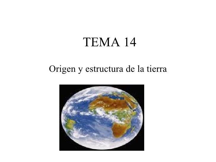TEMA 14Origen y estructura de la tierra