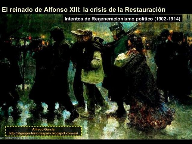 El reinado de Alfonso XIII: la crisis de la Restauración Alfredo García http://algargoshistoriaspain.blogspot.com.es/ Inte...
