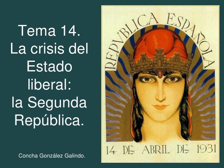 Tema 14.La crisis del   Estado   liberal:la Segunda República. Concha González Galindo.