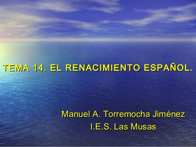 TEMA 14. EL RENACIMIENTO ESPAÑOL.  Manuel A. Torremocha Jiménez I.E.S. Las Musas