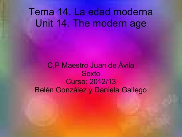 Tema 14. La edad modernaUnit 14. The modern ageC.P Maestro Juan de ÁvilaSextoCurso: 2012/13Belén González y Daniela Gallego
