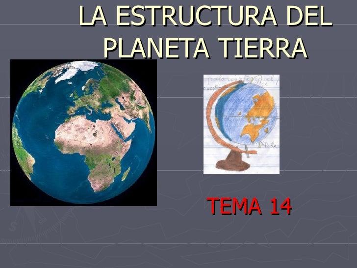 LA ESTRUCTURA DEL  PLANETA TIERRA        TEMA 14
