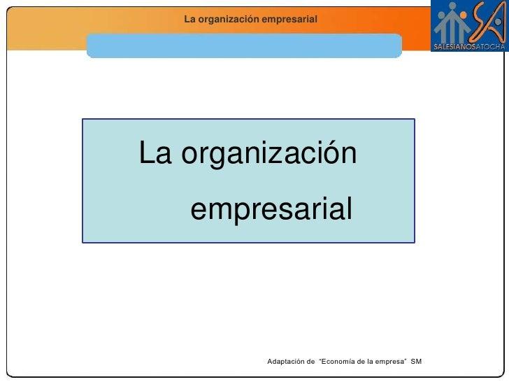 """La organización empresarial<br />Adaptación de  """"Economía de la empresa""""  SM<br />"""