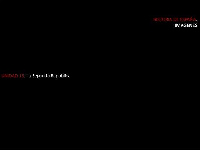 UNIDAD 15. La Segunda República HISTORIA DE ESPAÑA. IMÁGENES