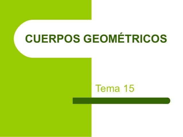 CUERPOS GEOMÉTRICOSTema 15