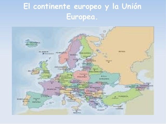 El continente europeo y la Unión            Europea.