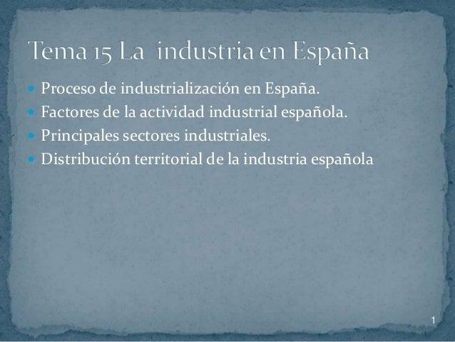  Proceso de industrialización en España.  Factores de la actividad industrial española.  Principales sectores industria...