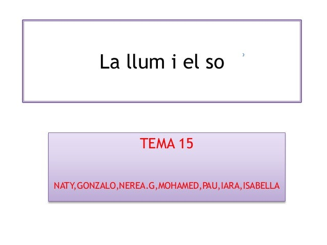 La llum i el so TEMA 15 NATY,GONZALO,NEREA.G,MOHAMED,PAU,IARA,ISABELLA