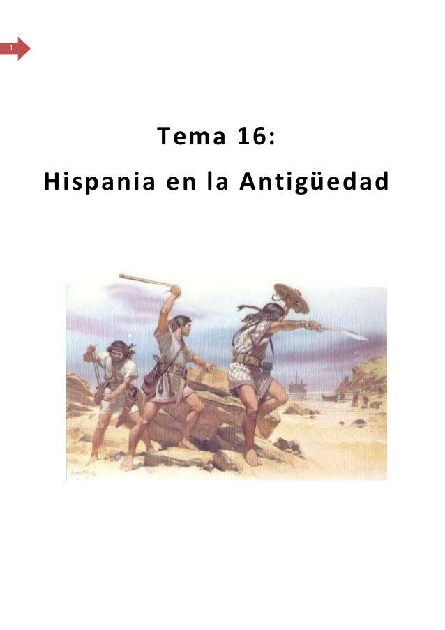 1            Tema 16:    Hispania en la Antigüedad