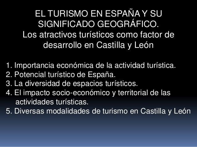 EL TURISMO EN ESPAÑA Y SU SIGNIFICADO GEOGRÁFICO. Los atractivos turísticos como factor de desarrollo en Castilla y León 1...