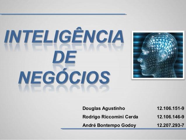 Douglas Agustinho 12.106.151-9 Rodrigo Riccomini Cerda 12.106.146-9 André Bontempo Godoy 12.207.293-7