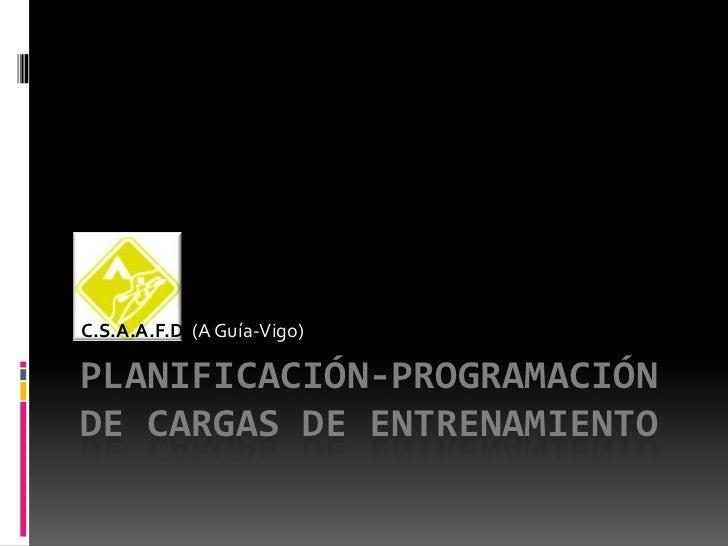 C.S.A.A.F.D (A Guía-Vigo)  PLANIFICACIÓN-PROGRAMACIÓN DE CARGAS DE ENTRENAMIENTO