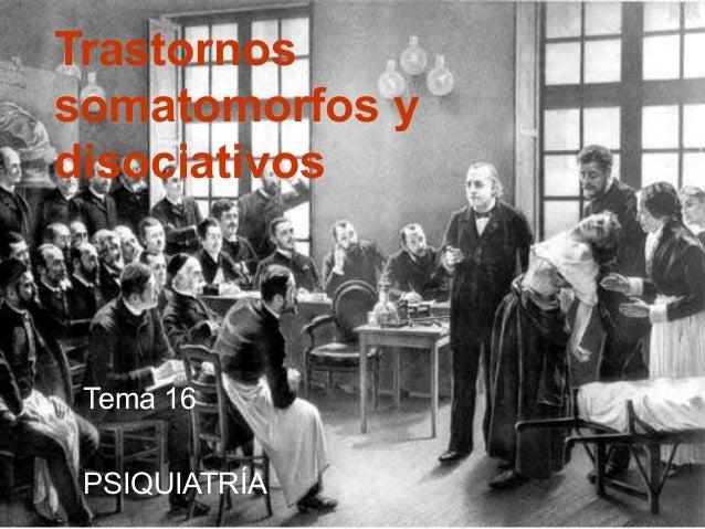 Trastornos somatomorfos y disociativos Tema 16 PSIQUIATRÍA