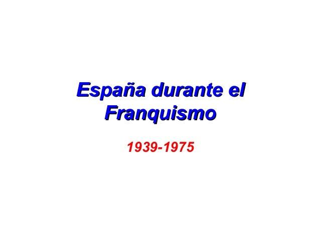 España durante el  Franquismo     1939-1975