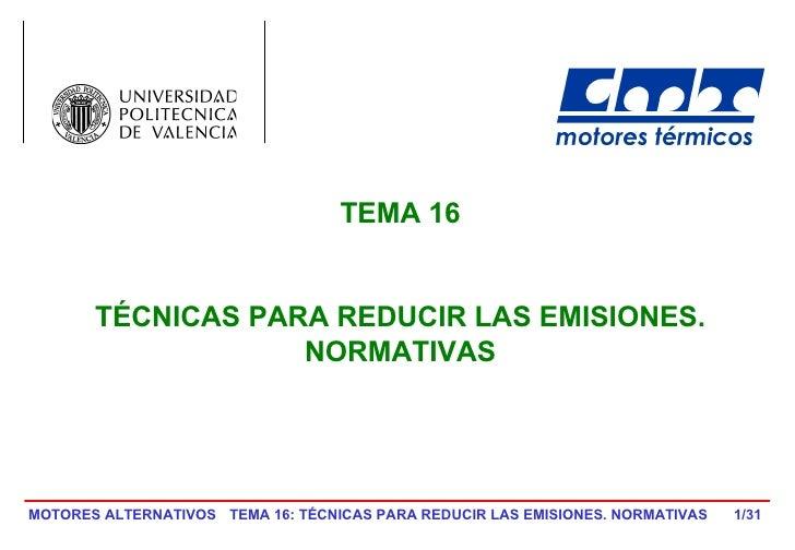 TEMA 16          TÉCNICAS PARA REDUCIR LAS EMISIONES.                    NORMATIVAS     MOTORES ALTERNATIVOS TEMA 16: TÉCN...