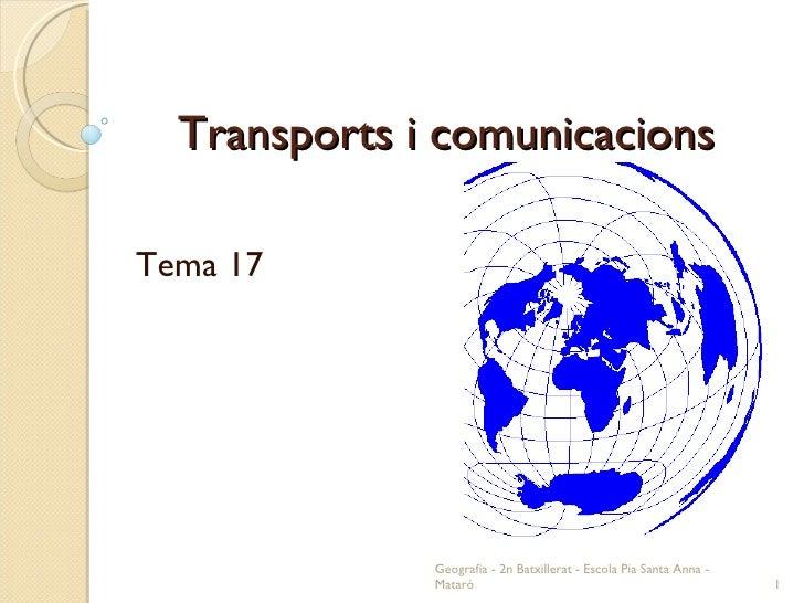Transports i comunicacions Tema 17 Geografia - 2n Batxillerat - Escola Pia Santa Anna - Mataró
