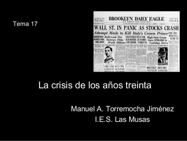 La crisis de los años treintaLa crisis de los años treinta Manuel A. Torremocha JiménezManuel A. Torremocha Jiménez I.E.S....
