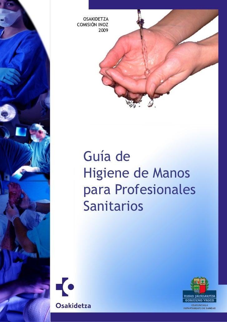 OSAKIDETZACOMISIÓN INOZ         2009  Guía de  Higiene de Manos  para Profesionales  Sanitarios