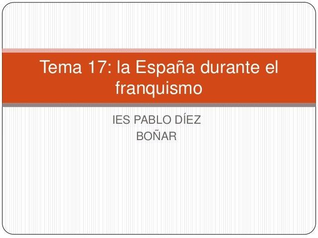 IES PABLO DÍEZ BOÑAR Tema 17: la España durante el franquismo