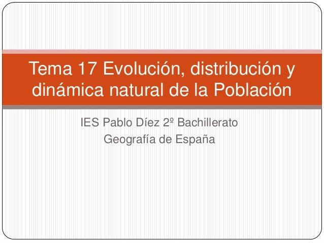 IES Pablo Díez 2º BachilleratoGeografía de EspañaTema 17 Evolución, distribución ydinámica natural de la Población