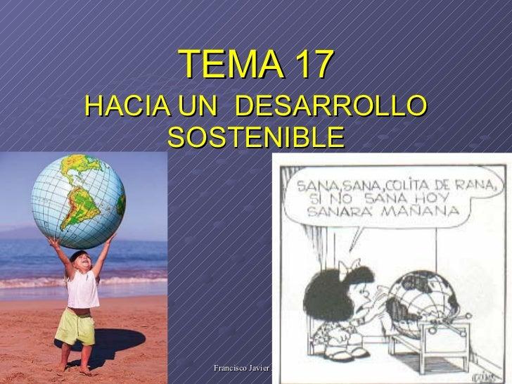 TEMA 17 HACIA UN  DESARROLLO SOSTENIBLE