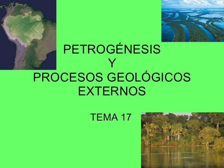 PETROGÉNESIS  Y  PROCESOS GEOLÓGICOS EXTERNOS TEMA 17